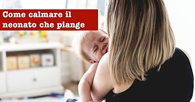 Come calmare il neonato che piange: tanti consigli utili