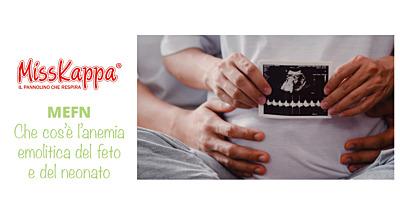 Anemia emolitica del feto/neonato: cos'è la MEFN e quando si verifica